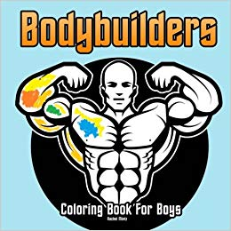 Bodybuilders Coloring Book For Boys: Easy Coloring Book For Kids Ages 5 - 10