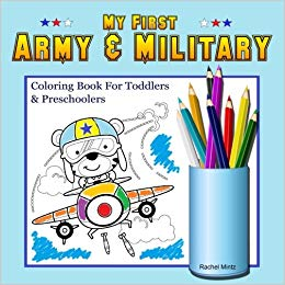 My First Army & Military - Coloring Book For Toddlers & Preschoolers: Navy, Air Force, Tanks, Marines