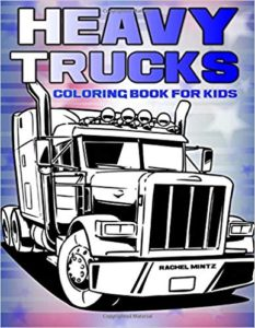 Heavy Trucks - Coloring Book For Kids: 45 Images of Semi-Trailers, Diggers, Mobile Cranes, Bulldozers, Haul Trucks, Tank Trucks, Construction Sites