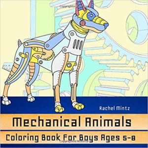 Mechanical Animals Coloring Book For Boys Ages 5-8: 30 Machine Style Robotic Animals To Color
