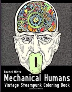 Human Mechanics - Vintage Steampunk Coloring Book: People With Mechanical Parts, Detailed Technology Cogwheel Patterns