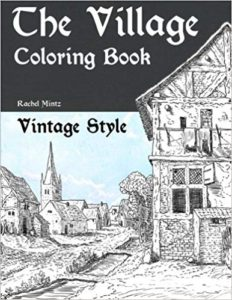 The Village - Vintage Style Coloring Book: Rural Landscapes, Old Rusty Houses to Color – Romantic Antique Sketches