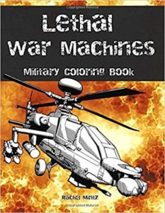Lethal War Machines - Military Coloring Book: Tanks, Jet Fighters, Special Units, Black Ops, Helicopter Gun Ships