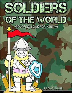 Soldiers of the World - Coloring Book For Kids Ages 4-6: Past And Present Military Warriors in Army Uniforms