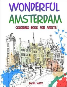 Wonderful Amsterdam - Coloring Book For Adults: Collection of 30 Easy Going Urban Street Architecture & Dutch Landscape
